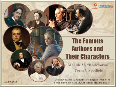 "Презентация к уроку английского языка ""The Famous Authors and Their Characters""; 7 класс"